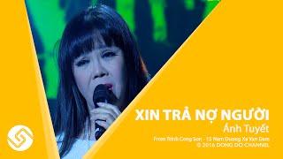 ÁNH TUYẾT 2016 | Xin Trả Nợ Người - Trịnh Công Sơn 15 Năm Đường Xa Vạn Dặm | Đông Đô Channel