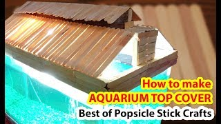 How to make a Beautiful AQUARIUM Top cover by using popsicle sticks!!