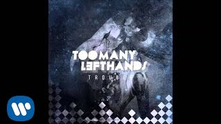 TooManyLeftHands - Trouble (Official Audio)