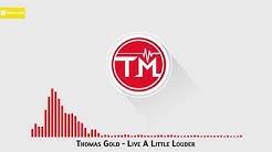Thomas Gold - Live A Little Louder