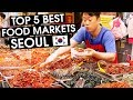 Seoul's Top 5 Best Food Markets - South Korea 🇰🇷 2018