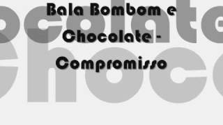 Compromisso - Bala Bobom e Chocolate