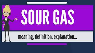 What is SOUR GAS? What does SOUR GAS mean? SOUR GAS meaning, definition & explanation