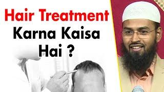 Hair Treatment Karna Kaisa Hai By Adv. Faiz Syed