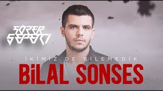 Bilal Sonses - İkimizde Bilemedik ( Sözer Sepetci Remix )