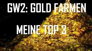 GW2 - GOLD FARMEN - Meine TOP 3 [GUIDE]