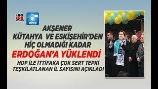 Akşener Kütahya ve Eskişehir'den hiç olmadığı kadar Erdoğan'a yüklendi