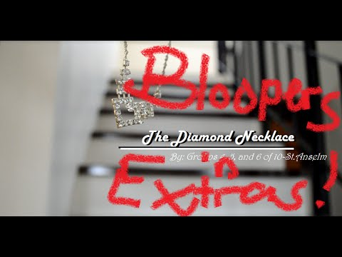 The Diamond Necklace  BLOOPERS and EXTRAS!