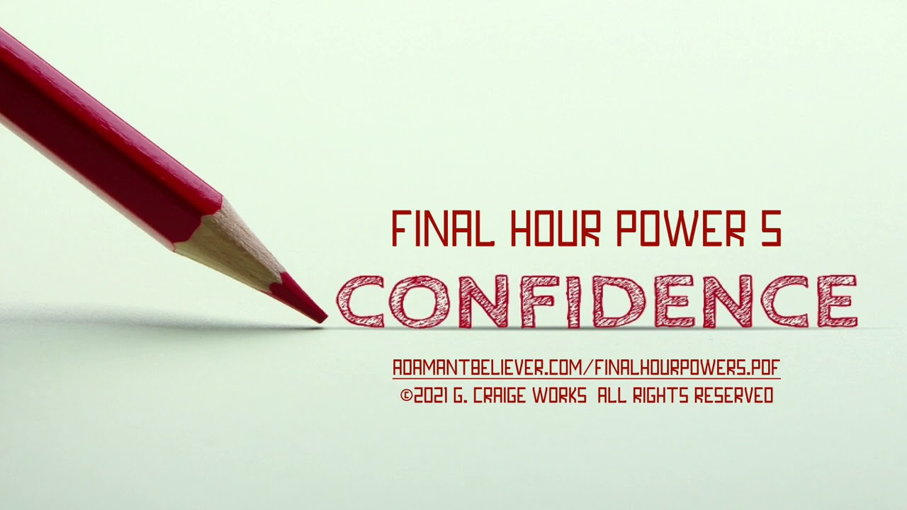 Final Hour Power 5 - Confidence - A Message By: G. Craige Lewis of EX Ministries