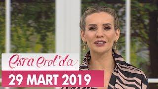 Esra Erol'da 29 Mart 2019 - Tek Parça