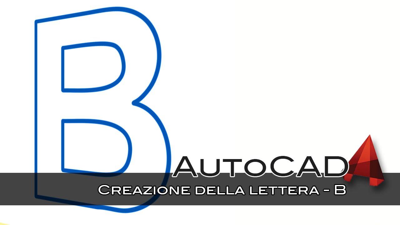 Autocad 2010 Creazione Della Lettera B