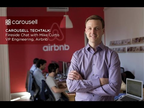 Fireside Chat with Mike Curtis - VP Engineering, Airbnb - Carousell TechTalk