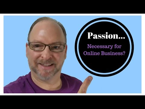 Finding Your Passion: Do I Have to be Passionate About My Online Business?