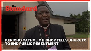 Kericho Catholic Bishop calls on President Uhuru Kenyatta and DP Ruto to end public resentment