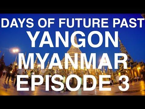 Days of Future Past: Yangon // Myanmar Episode 3