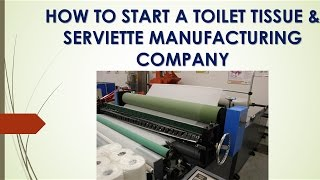 VIDEO OF TISSUE PAPER MANUFACTURING PROCESS | HOW TO START A TOILET TISSUE & SERVIETTE