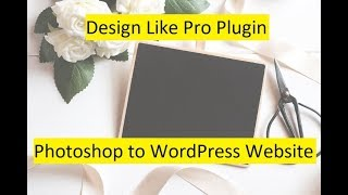 Design Like Pro Plugin - Photoshop to WordPress Website