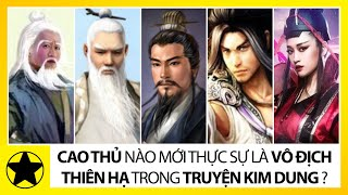 Cao Thủ Nào Mới Thực Sự Là Vô Địch Thiên Hạ Trong Truyện Kim Dung?