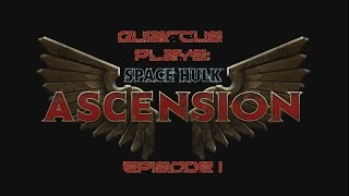 Quiarcus Plays - Space Hulk Ascension Episode 01