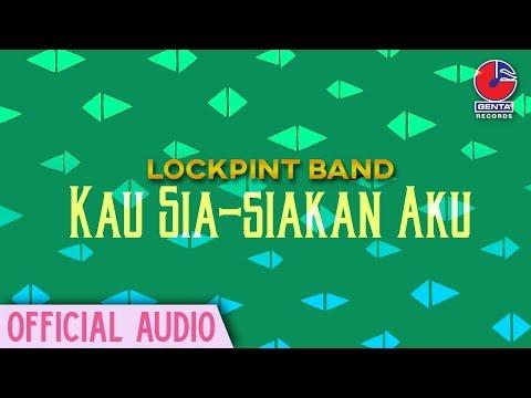 Lockpint Band - Kau Sia-siakan Aku