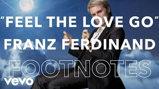 "Franz Ferdinand - ""Feel The Love Go"" Footnotes"