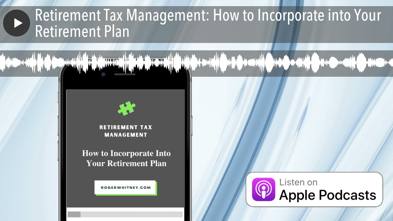 Download Retirement Tax Management: How to Incorporate into Your Retirement Plan