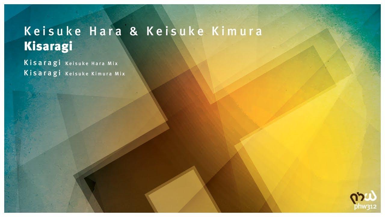 Keisuke Hara & Keisuke Kimura - Kisaragi (Keisuke Hara Mix) [PHW312]