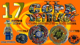 II Copa Beyblade - 17. L-Drago Destructor LW105LF vs Rock Zurafa R145WB (Grupo G - Jogo 2)
