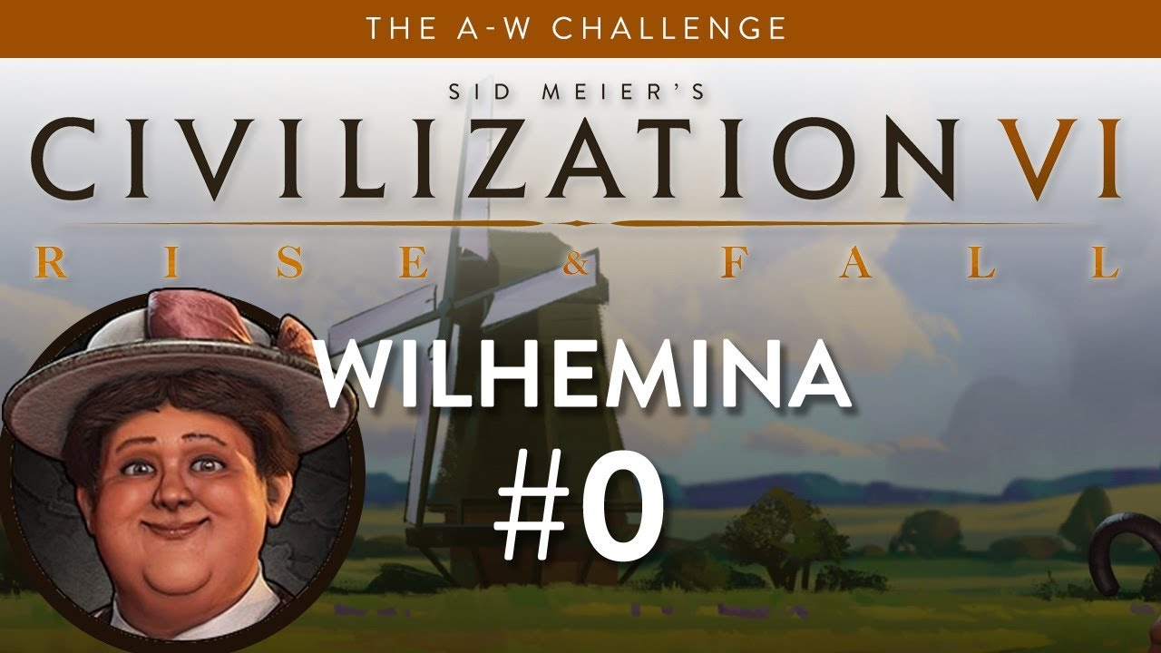 Let's Play Civilization 6: Rise and Fall - Deity - Wilhelmina part 0