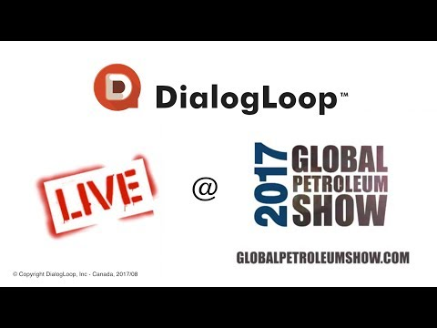 DialogLoop™ LIVE @ Global Petroleum Show - June 2017
