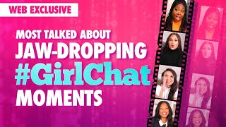 Most Talked About Jaw-Dropping #GirlChat Moments