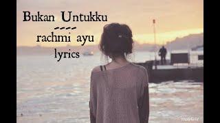 (Lirik) Bukan untukku - Rachmi ayu lirik
