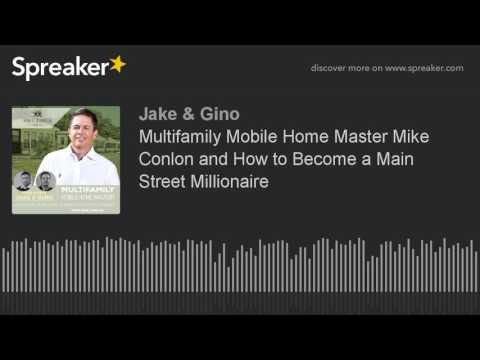 Multifamily Mobile Home Master Mike Conlon and How to Become a Main Street Millionaire