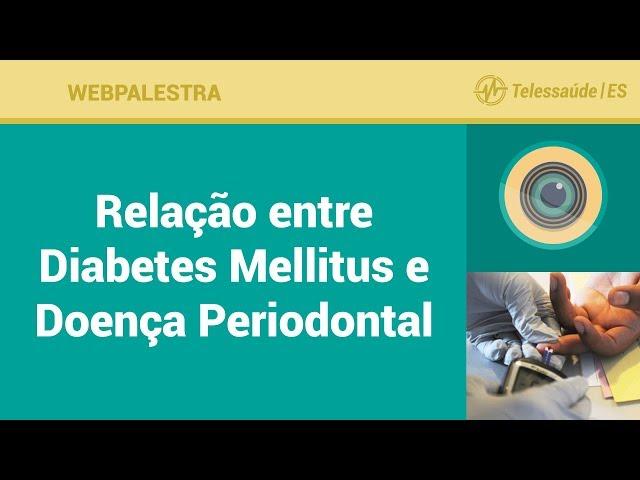 WebPalestra: Relação entre Diabetes Mellitus e Doença Periodontal - Uma Abordagem na APS