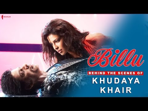 Billu | Behind The Scenes of Song Khudaya Khair | Lara Dutta, Priyanka Chopra, Shah Rukh Khan