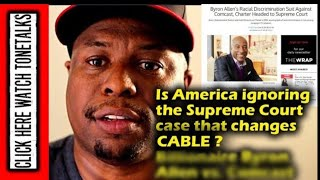 Is America ignoring the Supreme Court case that changes cable? Billionaire Byron Allen vs Cable