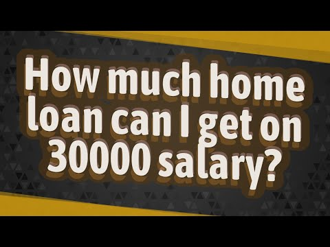 How Much Home Loan Can I Get On 30000 Salary?