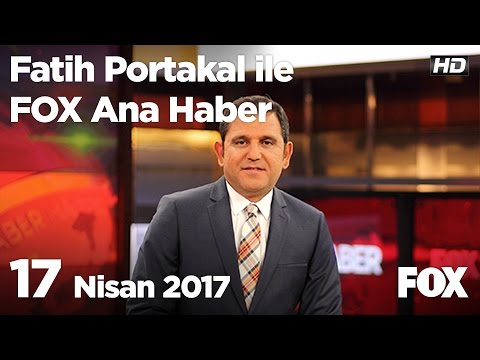 17 Nisan 2017 Fatih Portakal ile FOX Ana Haber