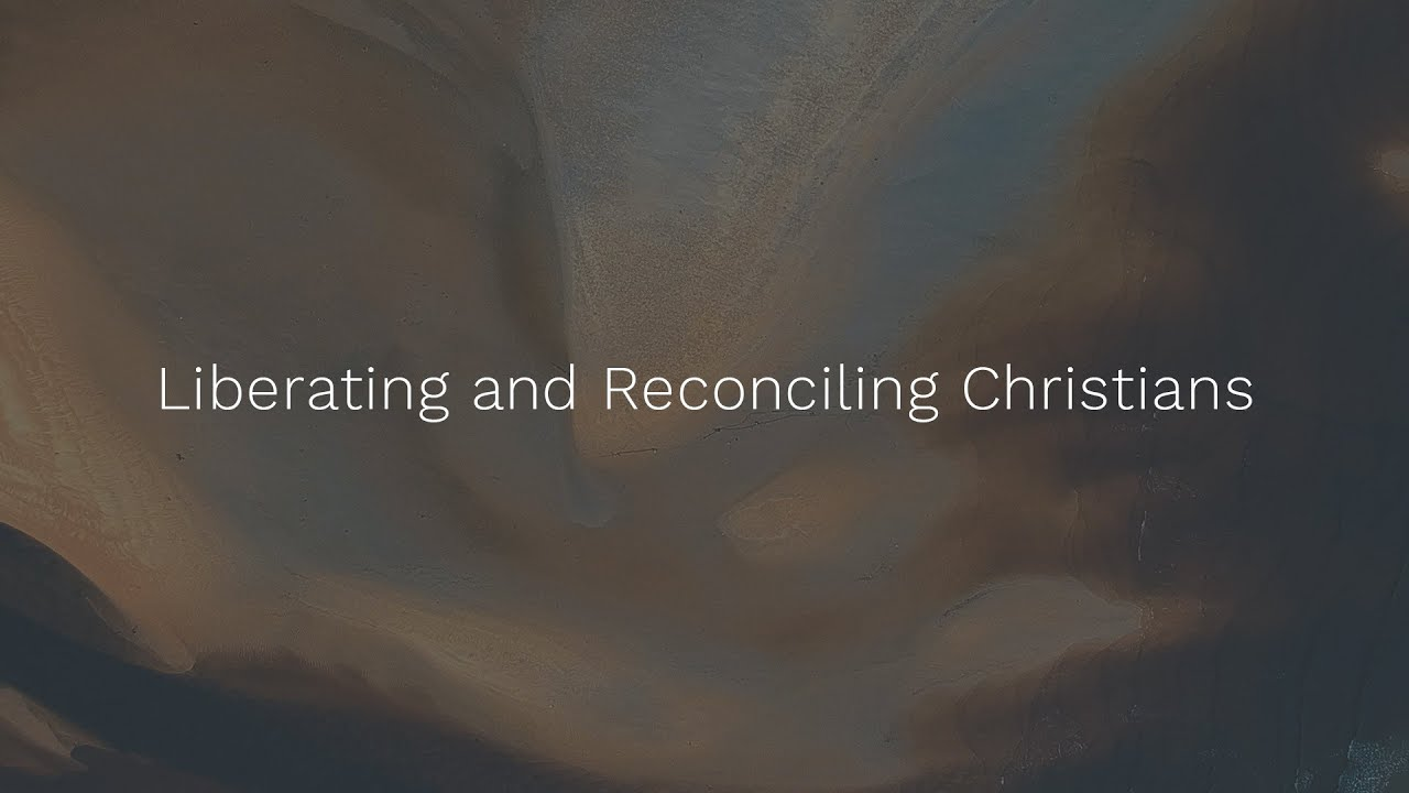 Liberating and Reconciling Christians
