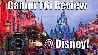 Canon EOS 750D (T6i) Best Camera For The Money! Tested At Disney World!