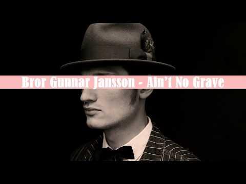 Bror Gunnar Jansson  Ain't No Grave