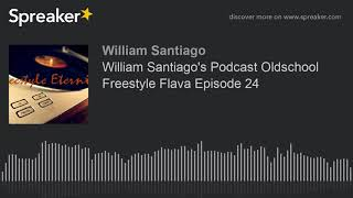 William Santiago's Podcast Oldschool Freestyle Flava Episode 24