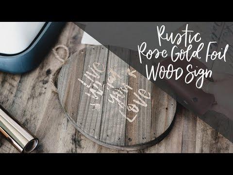 Rustic Rose Gold Foil On Wood Sign DIY (Deco Foil & Cricut Maker)