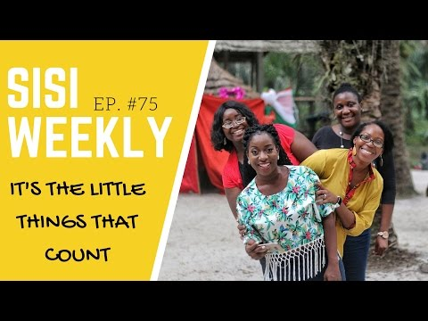"LIFE IN LAGOS : SISI WEEKLY EP #75 ""IT'S THE LITTLE THINGS THAT COUNT"""