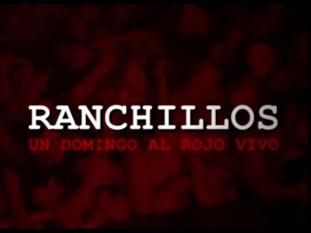 Documental: Ranchillos, un domingo al rojo vivo
