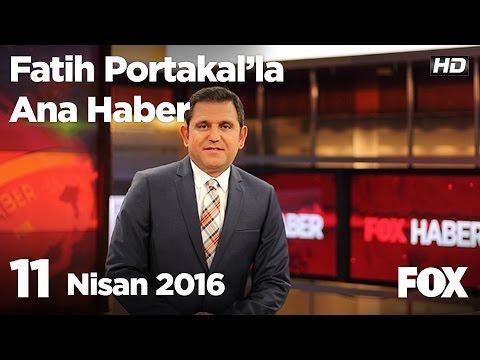 11 Nisan 2016 Fatih Portakal ile FOX Ana Haber