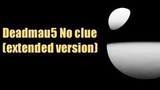 Deadmau5 No clue (extended version)