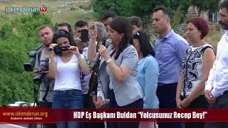 """HDP Eş Başkanı Buldan """"Yolcusunuz Recep Bey"""""""