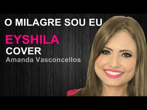 O MILAGRE SOU EU - EYSHILA (Por Amanda Vasconcellos)