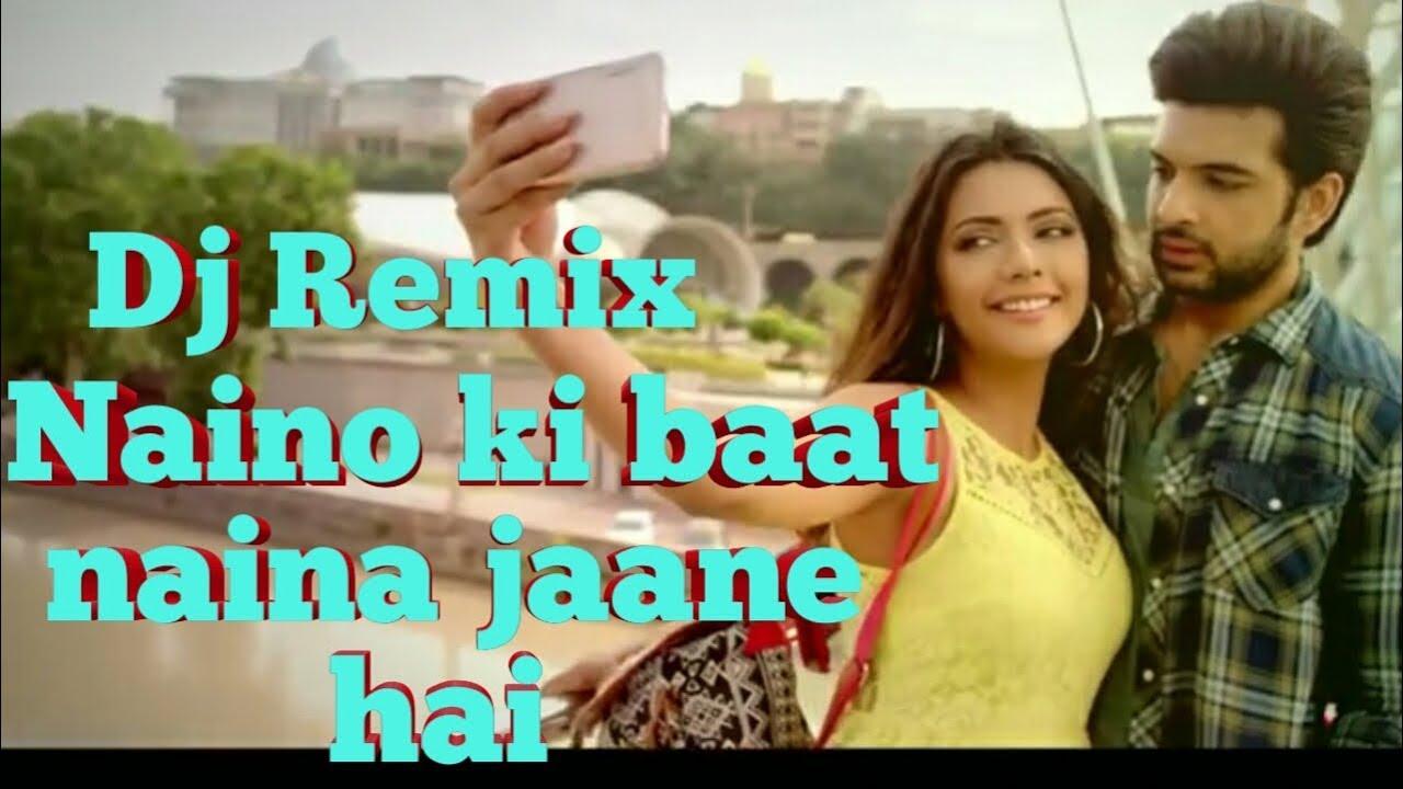 Dj Remix Naino Ki Jo Baat Naina Jaane Hai Latest New video